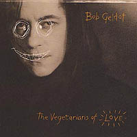 Bob Geldof - The Vegetarians Of Love